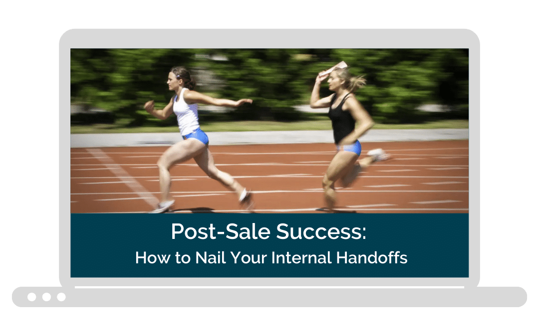 Webinar Video: Post-Sale Success—How to Nail Your Internal Handoffs