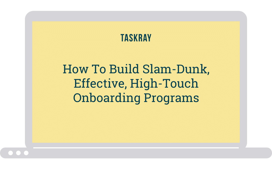 Webinar Video:  How To Build Slam-Dunk, Effective, High-Touch Onboarding Programs