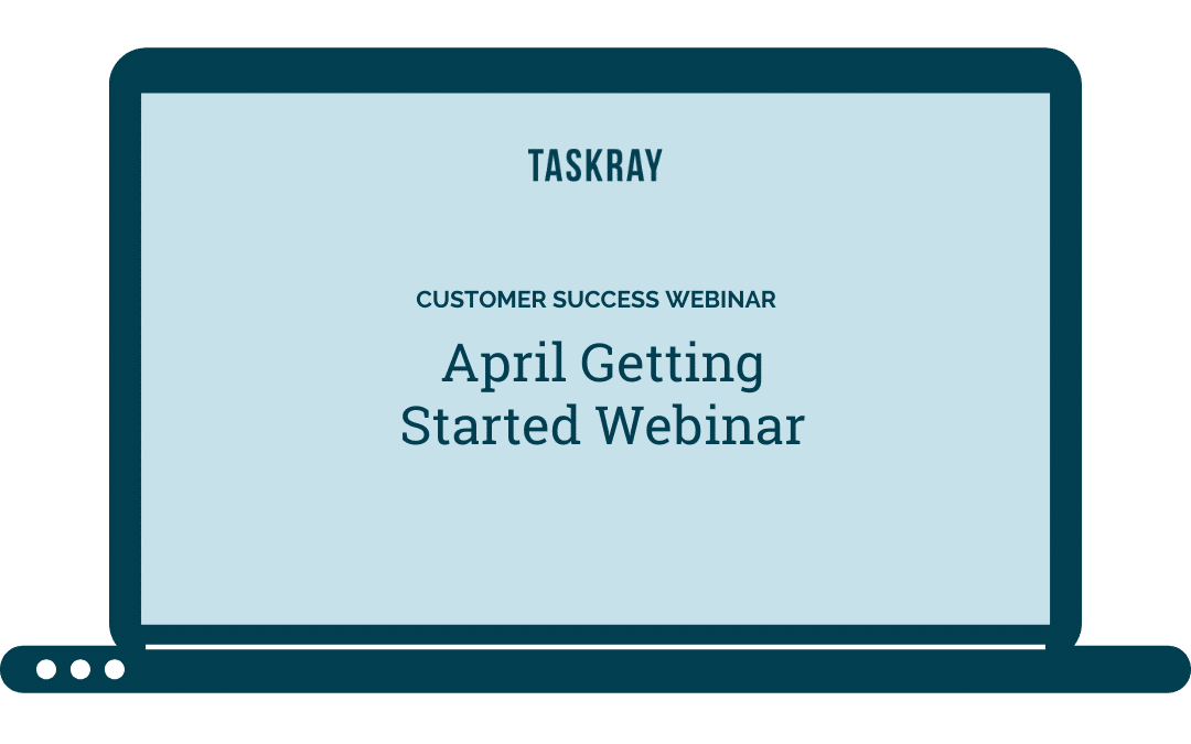 Webinar Video:  April Getting Started