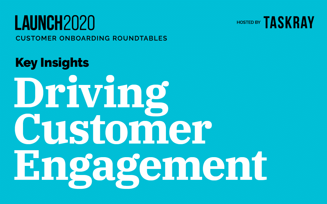 Customer Onboarding Roundtable Insights: Driving Customer Engagement